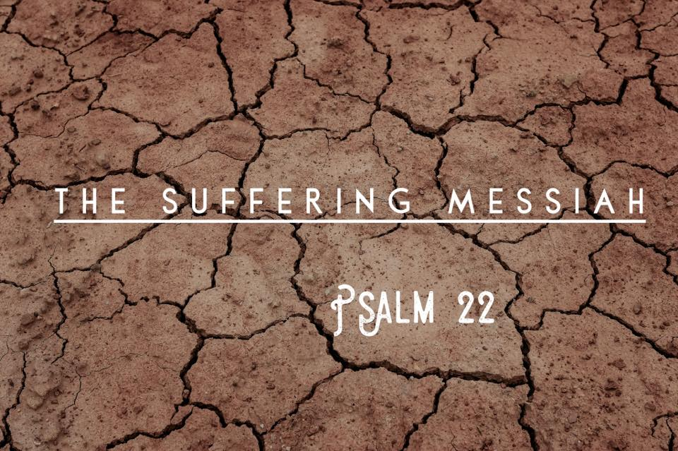 The Suffering Messiah - Psalm 22:1-33